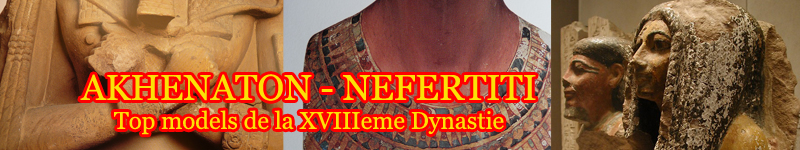AKHENATON - NEFERTITI - Top models de la XVIIIeme Dynastie